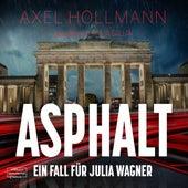 Asphalt - Ein Fall für Julia Wagner, Band 2 (ungekürzt) von Axel Hollmann