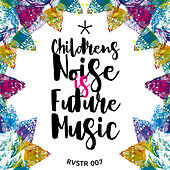 Children's Noise Is Future Music von Various Artists