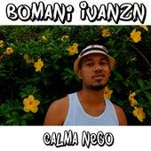 Calma Nego by Bomani Ivanzn