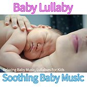 Baby Lullaby: Relaxing Baby Music, Lullabies For Kids, Soothing Baby Music by Sleeping Baby Songs