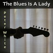 The Blues Is a Lady by Peter White