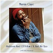 Stubborn Kind Of Fellow / It Hurt Me Too (All Tracks Remastered) di Marvin Gaye