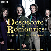 Desperate Romantics: Original Soundtrack From The BBC TV Series by Daniel Pemberton