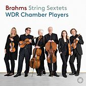 Brahms: String Sextets Nos. 1 & 2 by WDR Symphony Orchestra Cologne Chamber Players