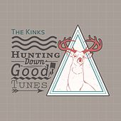 Hunting Down Good Tunes by The Kinks