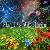 38 Ease into Sleep with Soothing Storm by Rain Sounds and White Noise