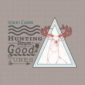 Hunting Down Good Tunes de Vikki Carr