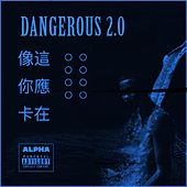 Dangerous 2.0 by Alpha