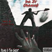Do It (Again) by Young D Tha Great