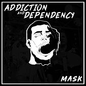 Addiction and Dependency de Mask