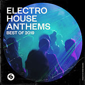 Electro House Anthems: Best of 2019 (Presented by Spinnin' Records) von Various Artists