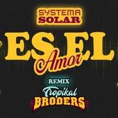 Es el Amor (Remix) by Systema Solar