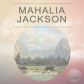 Wood Love van Mahalia Jackson