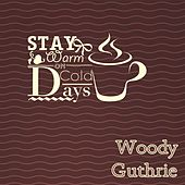 Stay Warm On Cold Days by Woody Guthrie