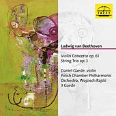 Beethoven: Violin Concerto in D Major, Op. 61 & String Trio in E-Flat Major, Op. 3 by Daniel Gaede