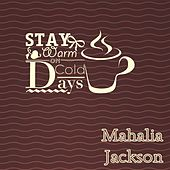 Stay Warm On Cold Days van Mahalia Jackson