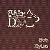 Stay Warm On Cold Days von Bob Dylan