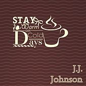 Stay Warm On Cold Days by J.J. Johnson