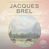 Wood Love by Jacques Brel