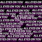 All Eyes on You by ItZz MudZz