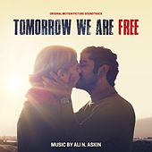 Tomorrow We Are Free (Original Motion Picture Soundtrack) by Ali N. Askin