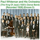 Paul Whiteman and His Orchestra (The King of Jazz) [1920's Dance Band] [Recorded 1928] [Encore 5] von Paul Whiteman