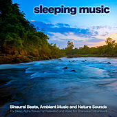 Sleeping Music: Binaural Beats, Ambient Music and Nature Sounds for Sleep, Alpha Waves For Relaxation and Music For Brainwave Entrainment de Binaural Beats Sleep
