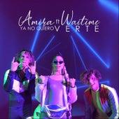 Ya No Quiero Verte (feat. Waitime) by Amira