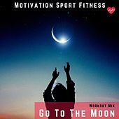 Go to the Moon (Workout Mix) de Motivation Sport Fitness