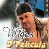 D'Pelicula de Luis Vargas