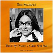 That's My Desire / Glike Mou Essi (All Tracks Remastered) de Nana Mouskouri