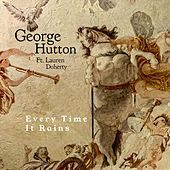 Every Time It Rains (feat. Lauren Doherty) by George Hutton