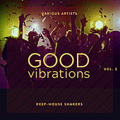 Good Vibrations, Vol. 3 (Deep-House Shakers) by Various Artists