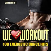 We Love Workout: 100 Energetic Dance Hits by Various Artists