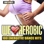 We Love Aerobic: 100 Energetic Dance Hits by Various Artists