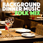 Background Dinner Music Folk Mix by Various Artists