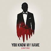 You Know My Name by The Empyre