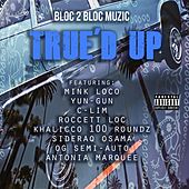 True'd Up (feat. Mink Loco, Yun-Gun, C-Lim, Roccett Loc, Khalicco 100 Roundz, Sideraq Osama, Og Semi-Auto & Antonia Marquee) by Bloc 2 Bloc Muzic