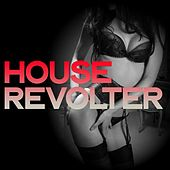 House Revolter by Various Artists