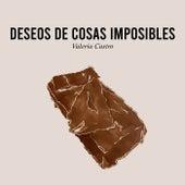 Deseos de cosas imposibles de Valeria Castro