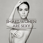 Smart Women Are Sexy: Sensual & Funky Lounge for New Generation Sexy Women de Various Artists
