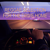 Reggae Selection For The Drive Home by Various Artists