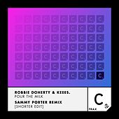 Pour the Milk (Sammy Porter Remix - Shorter Edit) by Robbie Doherty