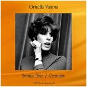 Senza Fine / Cercami (All Tracks Remastered) de Ornella Vanoni