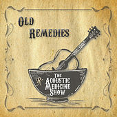 Old Remedies by The Acoustic Medicine Show