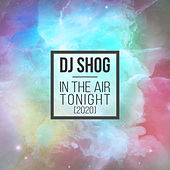 In The Air Tonight 2020 by DJ Shog