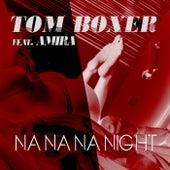 Na na na night by Tom Boxer