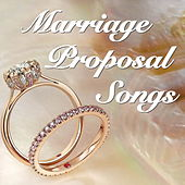 Marriage Proposal Songs by Various Artists