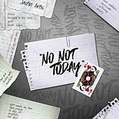 No Not Today by Jastin Artis