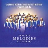 Sublimes Melodies a L'eternel by La Chorale Mixte De L'eglise Baptiste Haitienne D'asbury Park